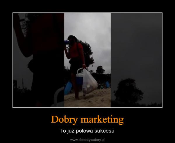 Dobry marketing – To juz połowa sukcesu