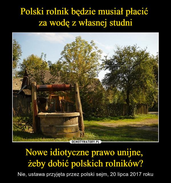 Nowe idiotyczne prawo unijne, żeby dobić polskich rolników? – Nie, ustawa przyjęta przez polski sejm, 20 lipca 2017 roku