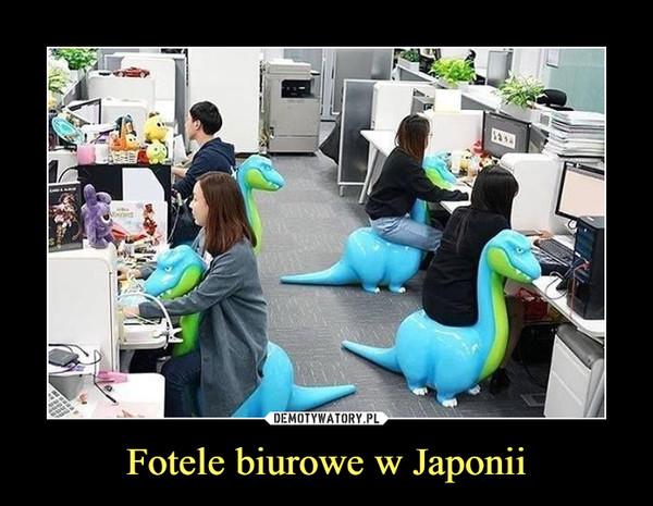Fotele biurowe w Japonii –