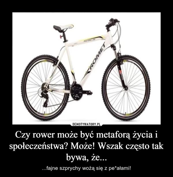 Czy rower może być metaforą życia i społeczeństwa? Może! Wszak często tak bywa, że... – ...fajne szprychy wożą się z pe*ałami!