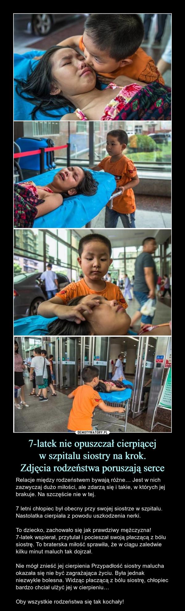 7-latek nie opuszczał cierpiącejw szpitalu siostry na krok.Zdjęcia rodzeństwa poruszają serce – Relacje między rodzeństwem bywają różne… Jest w nich zazwyczaj dużo miłości, ale zdarzą się i takie, w których jej brakuje. Na szczęście nie w tej. 7 letni chłopiec był obecny przy swojej siostrze w szpitalu. Nastolatka cierpiała z powodu uszkodzenia nerki. To dziecko, zachowało się jak prawdziwy mężczyzna! 7-latek wspierał, przytulał i pocieszał swoją płaczącą z bólu siostrę. To braterska miłość sprawiła, że w ciągu zaledwie kilku minut maluch tak dojrzał.Nie mógł znieść jej cierpienia Przypadłość siostry malucha okazała się nie być zagrażająca życiu. Była jednak niezwykle bolesna. Widząc płaczącą z bólu siostrę, chłopiec bardzo chciał ulżyć jej w cierpieniu…Oby wszystkie rodzeństwa się tak kochały!