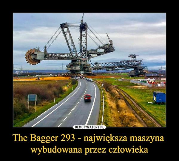 The Bagger 293 - największa maszyna wybudowana przez człowieka –
