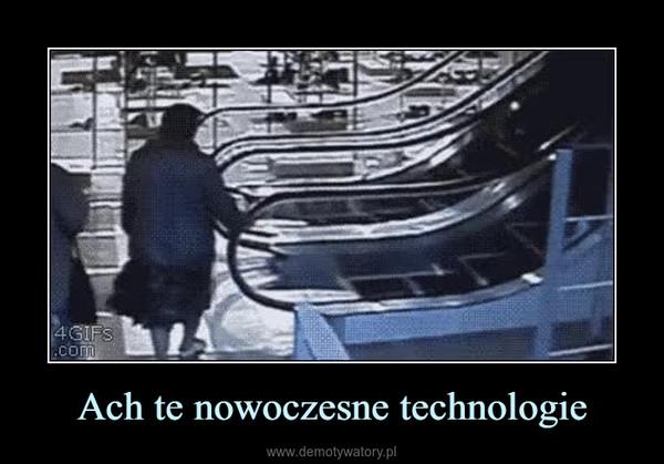 Ach te nowoczesne technologie –