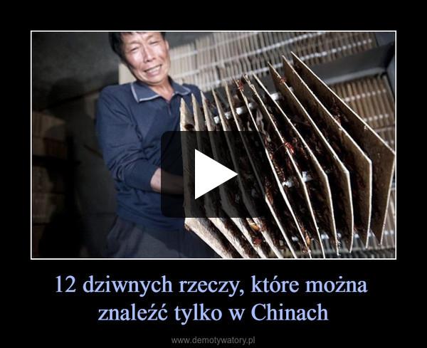 12 dziwnych rzeczy, które można znaleźć tylko w Chinach –
