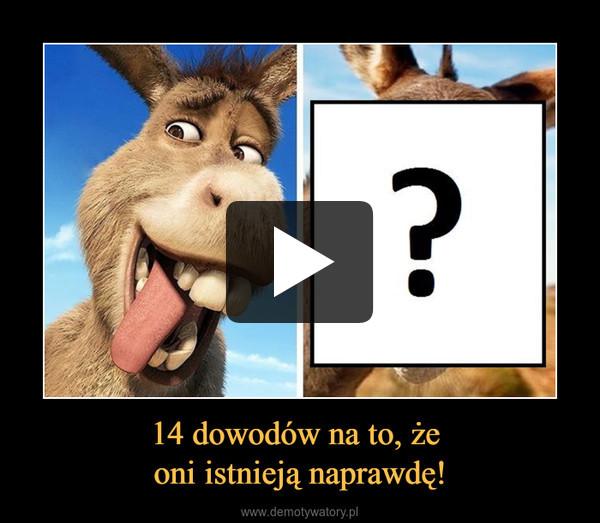 14 dowodów na to, że oni istnieją naprawdę! –