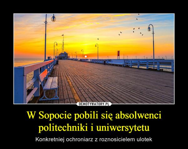 W Sopocie pobili się absolwenci politechniki i uniwersytetu – Konkretniej ochroniarz z roznosicielem ulotek