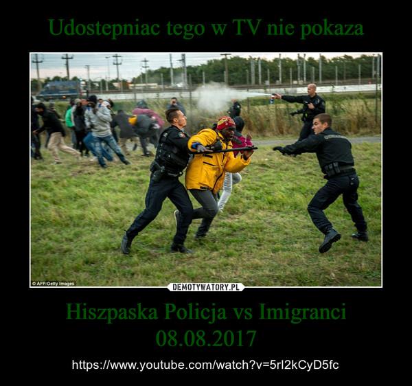 Hiszpaska Policja vs Imigranci 08.08.2017 – https://www.youtube.com/watch?v=5rI2kCyD5fc