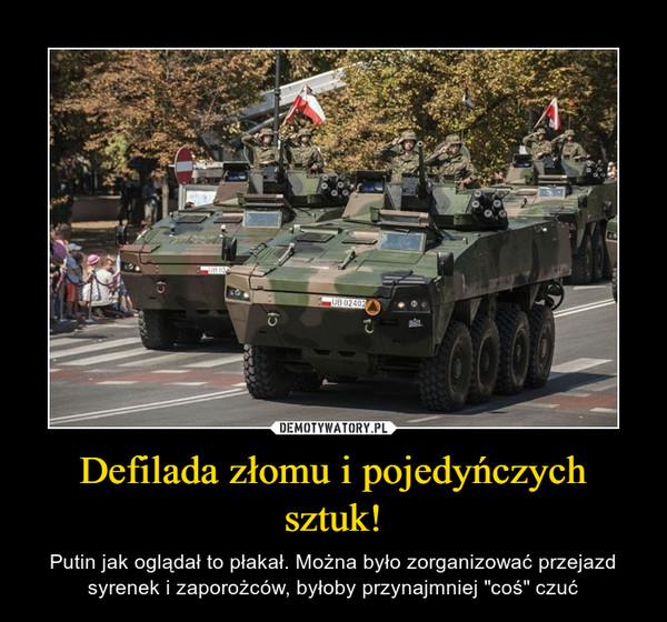 """Defilada złomu i pojedyńczych sztuk! – Putin jak oglądał to płakał. Można było zorganizować przejazd syrenek i zaporożców, byłoby przynajmniej """"coś"""" czuć"""