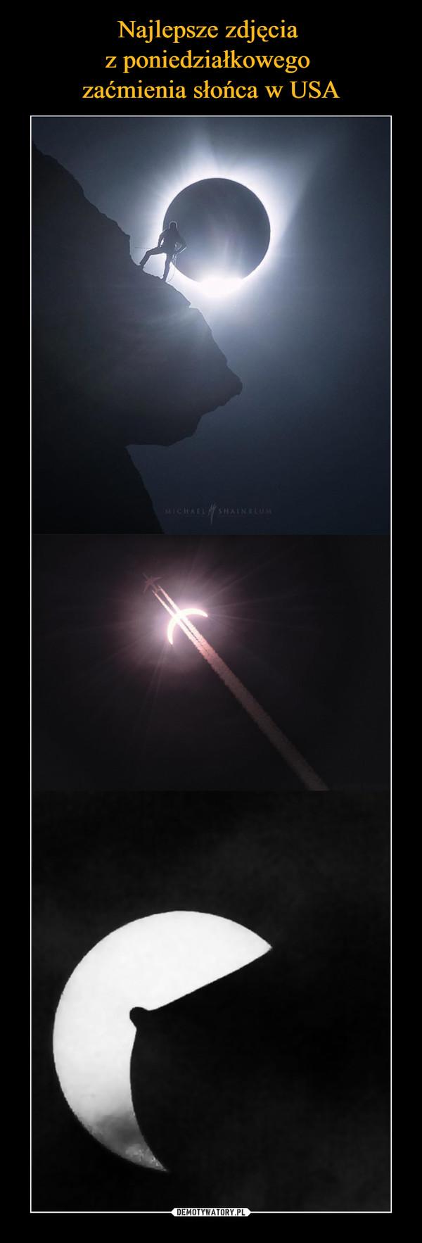 Najlepsze zdjęcia  z poniedziałkowego  zaćmienia słońca w USA