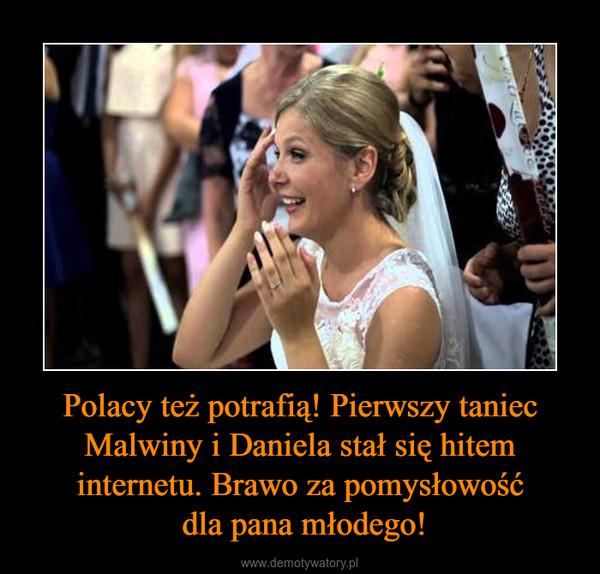 Polacy też potrafią! Pierwszy taniec Malwiny i Daniela stał się hitem internetu. Brawo za pomysłowość dla pana młodego! –