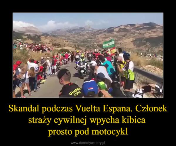 Skandal podczas Vuelta Espana. Członek straży cywilnej wpycha kibica prosto pod motocykl –
