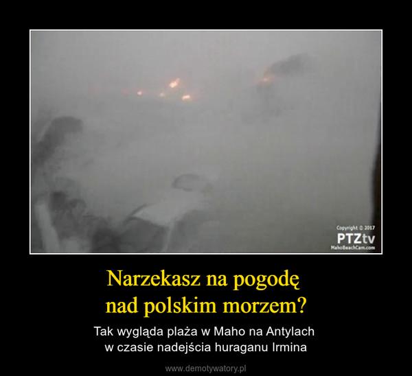 Narzekasz na pogodę nad polskim morzem? – Tak wygląda plaża w Maho na Antylach w czasie nadejścia huraganu Irmina