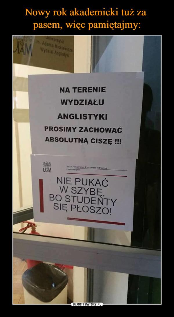 –  Na terenie wydziału anglistyki prosimy zachować absolutną ciszęnie pukać w szybę bo studenty się płoszo
