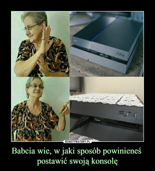 Babcia wie, w jaki sposób powinieneś postawić swoją konsolę –