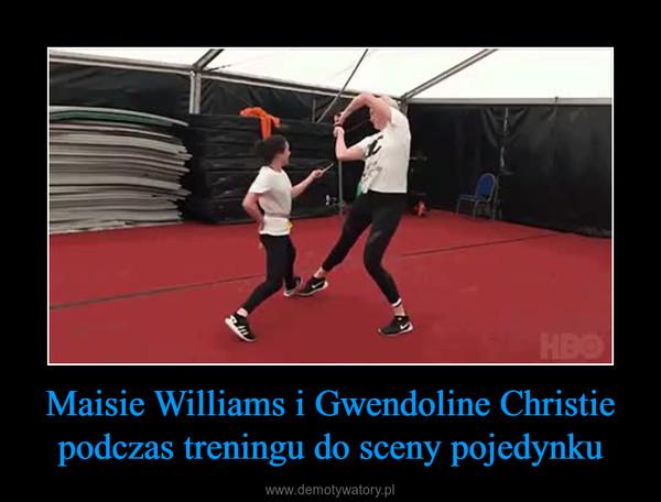 Maisie Williams i Gwendoline Christie podczas treningu do sceny pojedynku –