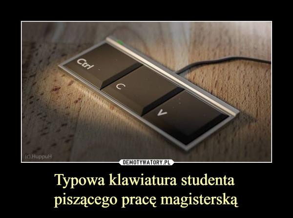 Typowa klawiatura studenta piszącego pracę magisterską –