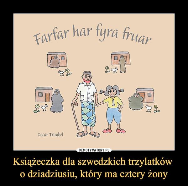 Książeczka dla szwedzkich trzylatków o dziadziusiu, który ma cztery żony –  Farfar har fyra fruar