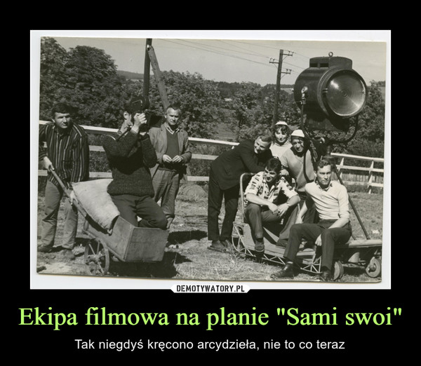 """Ekipa filmowa na planie """"Sami swoi"""" – Tak niegdyś kręcono arcydzieła, nie to co teraz"""