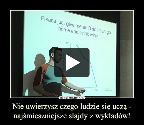 Nie uwierzysz czego ludzie się uczą - najśmieszniejsze slajdy z wykładów! –