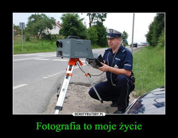 Fotografia to moje życie –