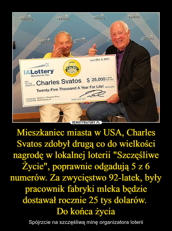 """Mieszkaniec miasta w USA, Charles Svatos zdobył drugą co do wielkości nagrodę w lokalnej loterii """"Szczęśliwe Życie"""", poprawnie odgadują 5 z 6 numerów. Za zwycięstwo 92-latek, były pracownik fabryki mleka będzie dostawał rocznie 25 tys dolarów. Do końca życia – Spójrzcie na szczęśliwą minę organizatora loterii"""