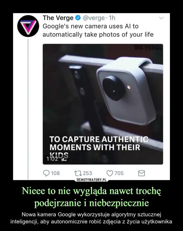 Nieee to nie wygląda nawet trochę podejrzanie i niebezpiecznie – Nowa kamera Google wykorzystuje algorytmy sztucznej inteligencji, aby autonomicznie robić zdjęcia z życia użytkownika