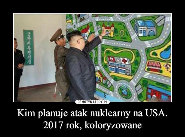 Kim planuje atak nuklearny na USA.2017 rok, koloryzowane –