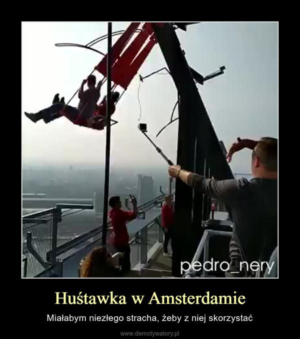Huśtawka w Amsterdamie – Miałabym niezłego stracha, żeby z niej skorzystać
