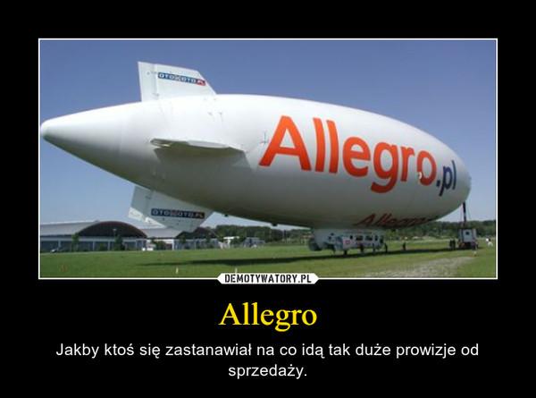 Allegro – Jakby ktoś się zastanawiał na co idą tak duże prowizje od sprzedaży.