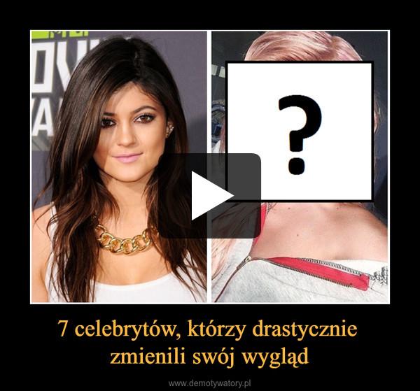 7 celebrytów, którzy drastycznie zmienili swój wygląd –