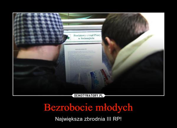 Bezrobocie młodych – Największa zbrodnia III RP!