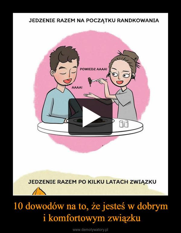 10 dowodów na to, że jesteś w dobrym i komfortowym związku –