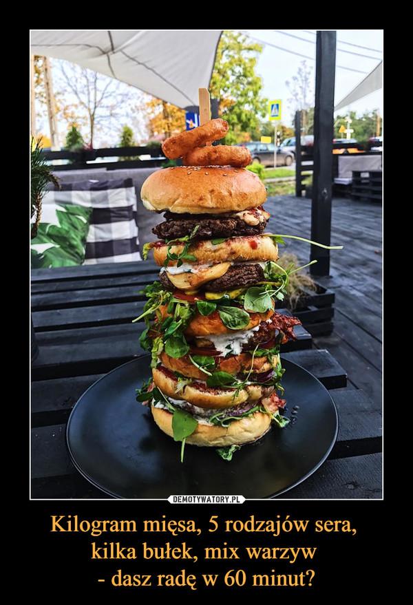 Kilogram mięsa, 5 rodzajów sera, kilka bułek, mix warzyw - dasz radę w 60 minut? –