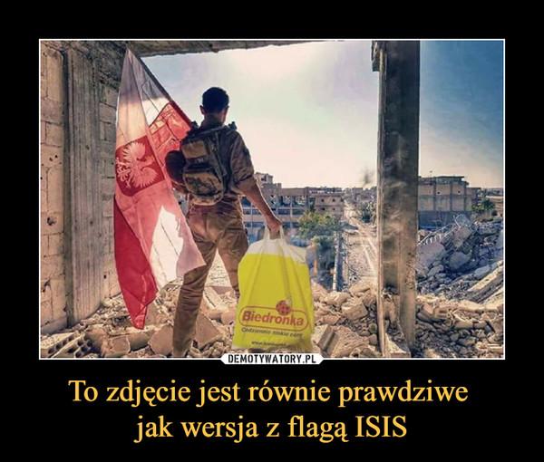 To zdjęcie jest równie prawdziwe jak wersja z flagą ISIS –
