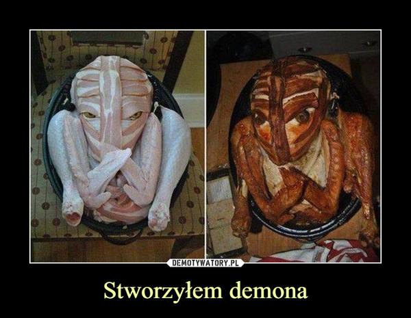 Stworzyłem demona –