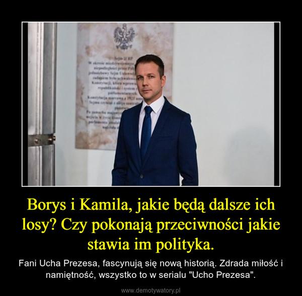 """Borys i Kamila, jakie będą dalsze ich losy? Czy pokonają przeciwności jakie stawia im polityka. – Fani Ucha Prezesa, fascynują się nową historią. Zdrada miłość i namiętność, wszystko to w serialu """"Ucho Prezesa""""."""