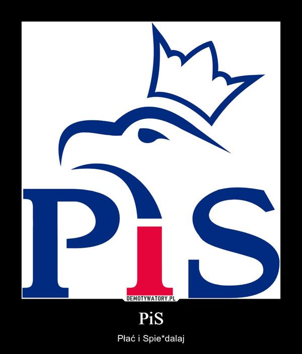PiS – Płać i Spie*dalaj