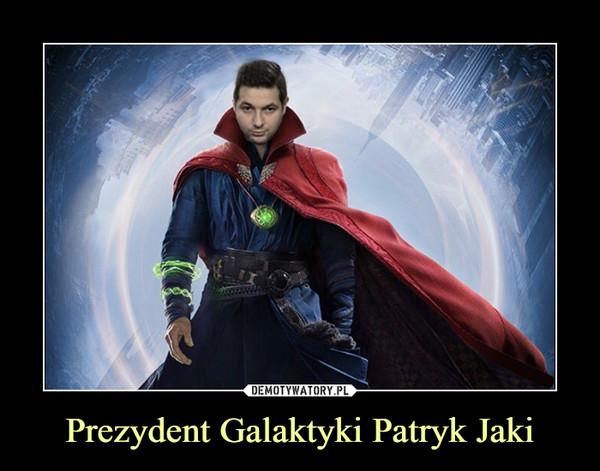 Prezydent Galaktyki Patryk Jaki –