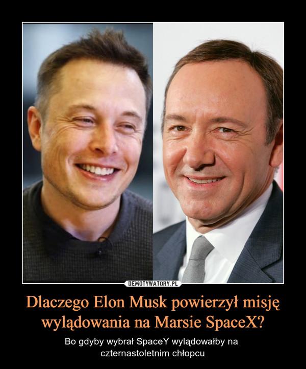 Dlaczego Elon Musk powierzył misję wylądowania na Marsie SpaceX? – Bo gdyby wybrał SpaceY wylądowałby na czternastoletnim chłopcu