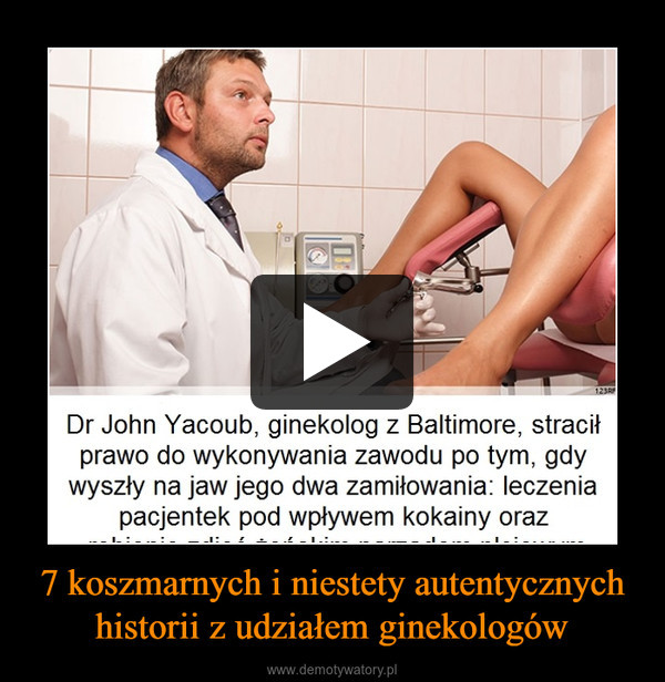 7 koszmarnych i niestety autentycznych historii z udziałem ginekologów –