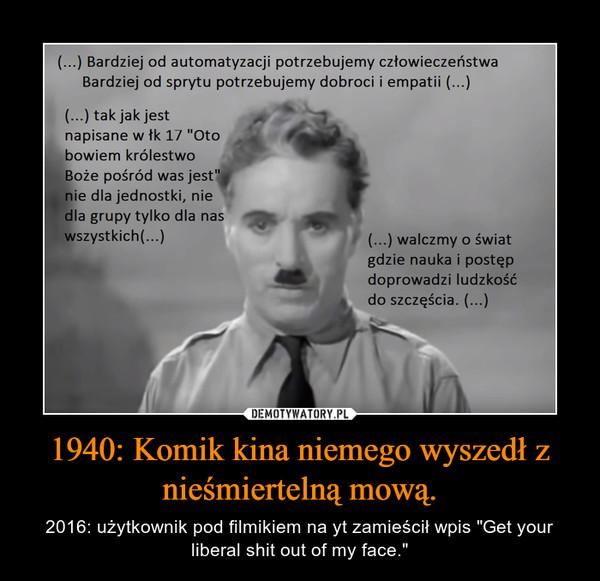 """1940: Komik kina niemego wyszedł z nieśmiertelną mową. – 2016: użytkownik pod filmikiem na yt zamieścił wpis """"Get your liberal shit out of my face."""""""