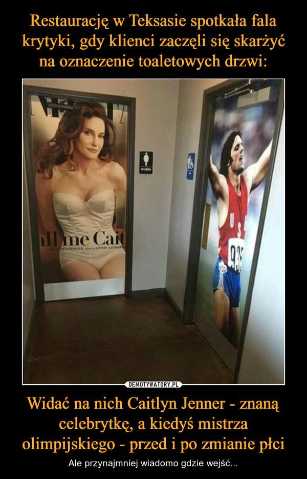 Widać na nich Caitlyn Jenner - znaną celebrytkę, a kiedyś mistrza olimpijskiego - przed i po zmianie płci – Ale przynajmniej wiadomo gdzie wejść...