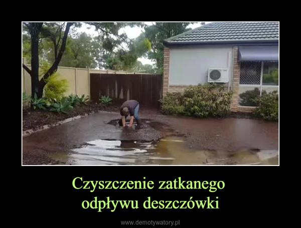 Czyszczenie zatkanego odpływu deszczówki –