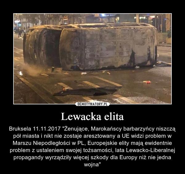"""Lewacka elita – Bruksela 11.11.2017 """"Żenujące, Marokańscy barbarzyńcy niszczą pół miasta i nikt nie zostaje aresztowany a UE widzi problem w Marszu Niepodległości w PL, Europejskie elity mają ewidentnie problem z ustaleniem swojej tożsamości, lata Lewacko-Liberalnej propagandy wyrządziły więcej szkody dla Europy niż nie jedna wojna"""""""