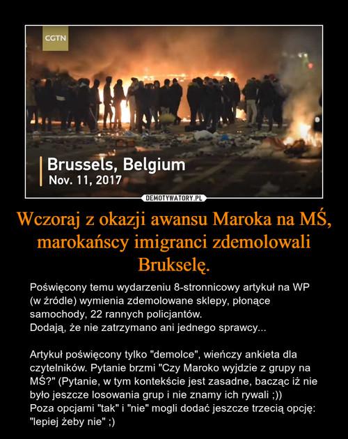 Wczoraj z okazji awansu Maroka na MŚ, marokańscy imigranci zdemolowali Brukselę.