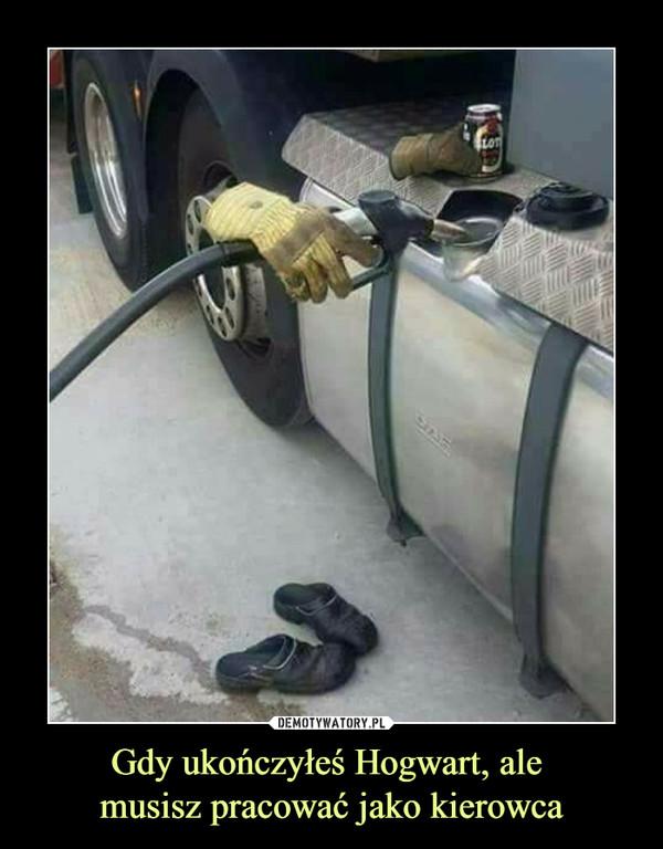 Gdy ukończyłeś Hogwart, ale musisz pracować jako kierowca –