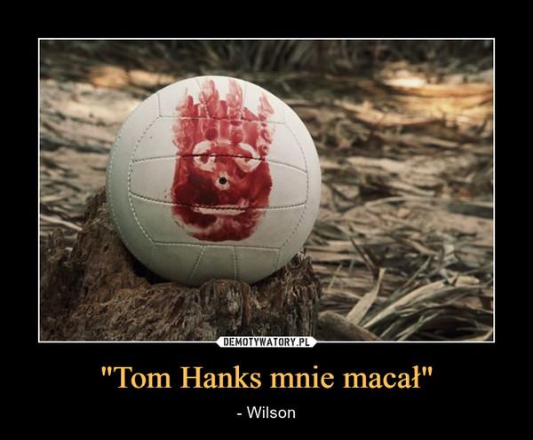 """""""Tom Hanks mnie macał"""" – - Wilson"""
