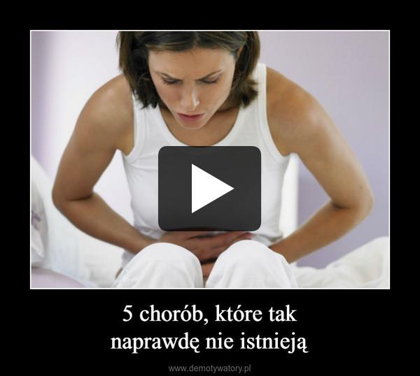 5 chorób, które taknaprawdę nie istnieją –
