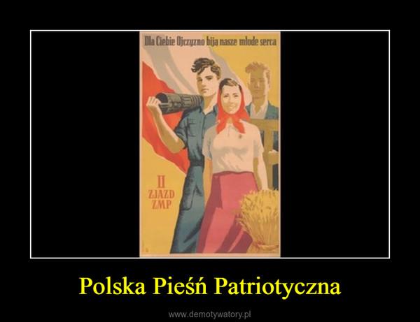 Polska Pieśń Patriotyczna –