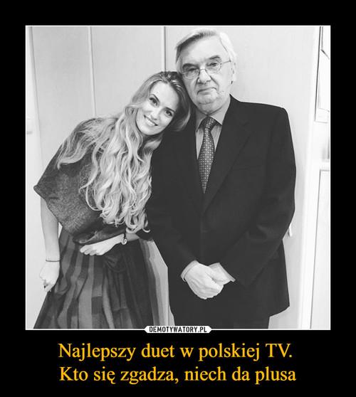 Najlepszy duet w polskiej TV.  Kto się zgadza, niech da plusa